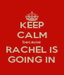 KEEP CALM because RACHEL IS GOING IN - Personalised Poster A4 size