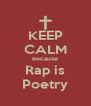 KEEP CALM Because Rap is Poetry - Personalised Poster A4 size