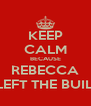KEEP CALM BECAUSE REBECCA HAS LEFT THE BUILDING - Personalised Poster A4 size