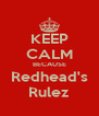 KEEP CALM BECAUSE Redhead's Rulez - Personalised Poster A4 size