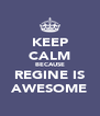 KEEP CALM BECAUSE REGINE IS AWESOME - Personalised Poster A4 size