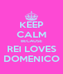 KEEP CALM BECAUSE REI LOVES DOMENICO - Personalised Poster A4 size