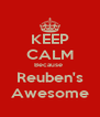 KEEP CALM Because  Reuben's Awesome - Personalised Poster A4 size