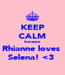 KEEP CALM because Rhianne loves  Selena! <3  - Personalised Poster A4 size