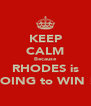 KEEP CALM Because RHODES is GOING to WIN !! - Personalised Poster A4 size