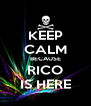 KEEP CALM BECAUSE RICO IS HERE - Personalised Poster A4 size