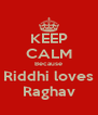 KEEP CALM Because Riddhi loves Raghav - Personalised Poster A4 size