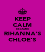 KEEP CALM BECAUSE RIHANNA'S CHLOE'S - Personalised Poster A4 size