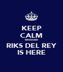 KEEP CALM because RIKS DEL REY IS HERE - Personalised Poster A4 size