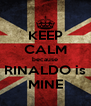 KEEP CALM because RINALDO is MINE - Personalised Poster A4 size
