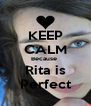 KEEP CALM Because  Rita is Perfect - Personalised Poster A4 size