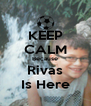 KEEP CALM Because Rivas Is Here - Personalised Poster A4 size