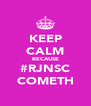 KEEP CALM BECAUSE #RJNSC COMETH - Personalised Poster A4 size