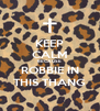 KEEP CALM BECAUSE  ROBBIE IN THIS THANG - Personalised Poster A4 size