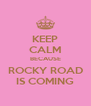KEEP CALM BECAUSE ROCKY ROAD IS COMING - Personalised Poster A4 size
