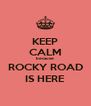 KEEP CALM because ROCKY ROAD IS HERE - Personalised Poster A4 size
