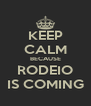 KEEP CALM BECAUSE RODEIO IS COMING - Personalised Poster A4 size