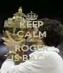 KEEP CALM BECAUSE ROGER IS BACK - Personalised Poster A4 size
