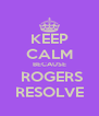 KEEP CALM BECAUSE  ROGERS RESOLVE - Personalised Poster A4 size