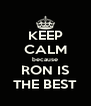 KEEP CALM because RON IS THE BEST - Personalised Poster A4 size
