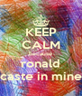 KEEP CALM because ronald caste in mine - Personalised Poster A4 size