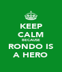 KEEP CALM BECAUSE RONDO IS A HERO - Personalised Poster A4 size