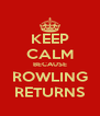 KEEP CALM BECAUSE ROWLING RETURNS - Personalised Poster A4 size