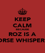KEEP CALM BECAUSE ROZ IS A HORSE WHISPERER - Personalised Poster A4 size