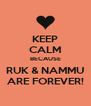 KEEP CALM BECAUSE RUK & NAMMU ARE FOREVER! - Personalised Poster A4 size