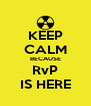 KEEP CALM BECAUSE RvP IS HERE - Personalised Poster A4 size