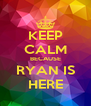 KEEP CALM BECAUSE RYAN IS HERE - Personalised Poster A4 size