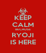 KEEP CALM BECAUSE RYOJI IS HERE - Personalised Poster A4 size