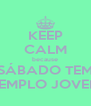 KEEP CALM because SÁBADO TEM TEMPLO JOVEM - Personalised Poster A4 size