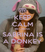 KEEP CALM BECAUSE SABRINA IS A DONKEY - Personalised Poster A4 size