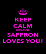 KEEP CALM BECAUSE SAFFRON LOVES YOU! - Personalised Poster A4 size