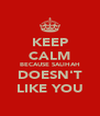 KEEP CALM BECAUSE SALIHAH DOESN'T LIKE YOU - Personalised Poster A4 size