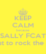 KEEP CALM because SALLY FCAT is about to rock the school - Personalised Poster A4 size