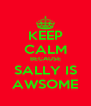 KEEP CALM BECAUSE SALLY IS AWSOME - Personalised Poster A4 size