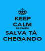 KEEP CALM BECAUSE SALVA TÁ  CHEGANDO - Personalised Poster A4 size