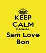 KEEP CALM Because Sam Love Bon - Personalised Poster A4 size