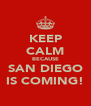 KEEP CALM BECAUSE SAN DIEGO IS COMING! - Personalised Poster A4 size