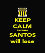 KEEP CALM because SANTOS will lose - Personalised Poster A4 size
