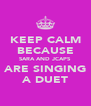 KEEP CALM BECAUSE SARA AND JCAPS ARE SINGING A DUET - Personalised Poster A4 size