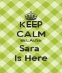 KEEP CALM BECAUSE Sara  Is Here - Personalised Poster A4 size