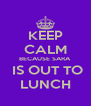 KEEP CALM BECAUSE SARA  IS OUT TO LUNCH - Personalised Poster A4 size