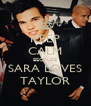 KEEP CALM BECAUSE SARA LOVES TAYLOR - Personalised Poster A4 size