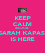 KEEP CALM BECAUSE  SARAH KAPASI IS HERE - Personalised Poster A4 size