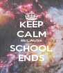 KEEP CALM BECAUSE SCHOOL ENDS - Personalised Poster A4 size