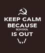 KEEP CALM BECAUSE SCHOOL IS OUT \,,/ - Personalised Poster A4 size