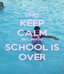 KEEP CALM BECAUSE SCHOOL IS OVER - Personalised Poster A4 size